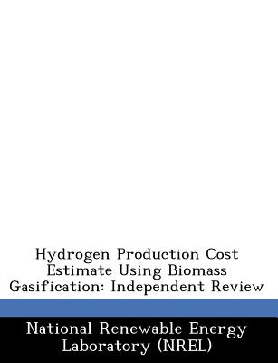 Bibliogov Hydrogen Production Cost Estimate Using Biomass Gasification: Independent Review [Paperback] at Sears.com